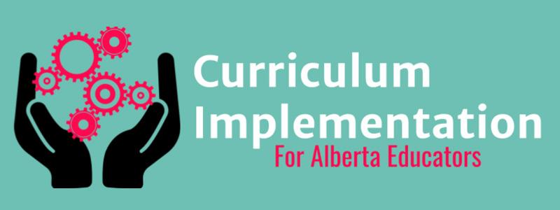 Curriculum Implementation for Alberta Educators